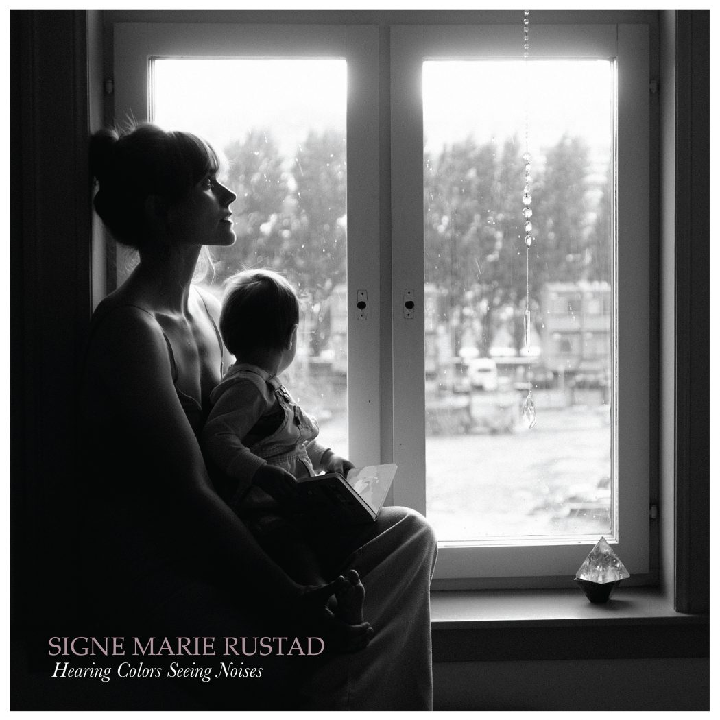 Signe Marie Rustad / Hearing Colors Seeing Noises